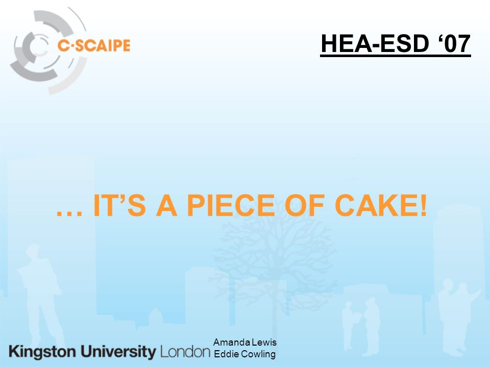 Amanda Lewis Eddie Cowling … ITS A PIECE OF CAKE! HEA-ESD 07