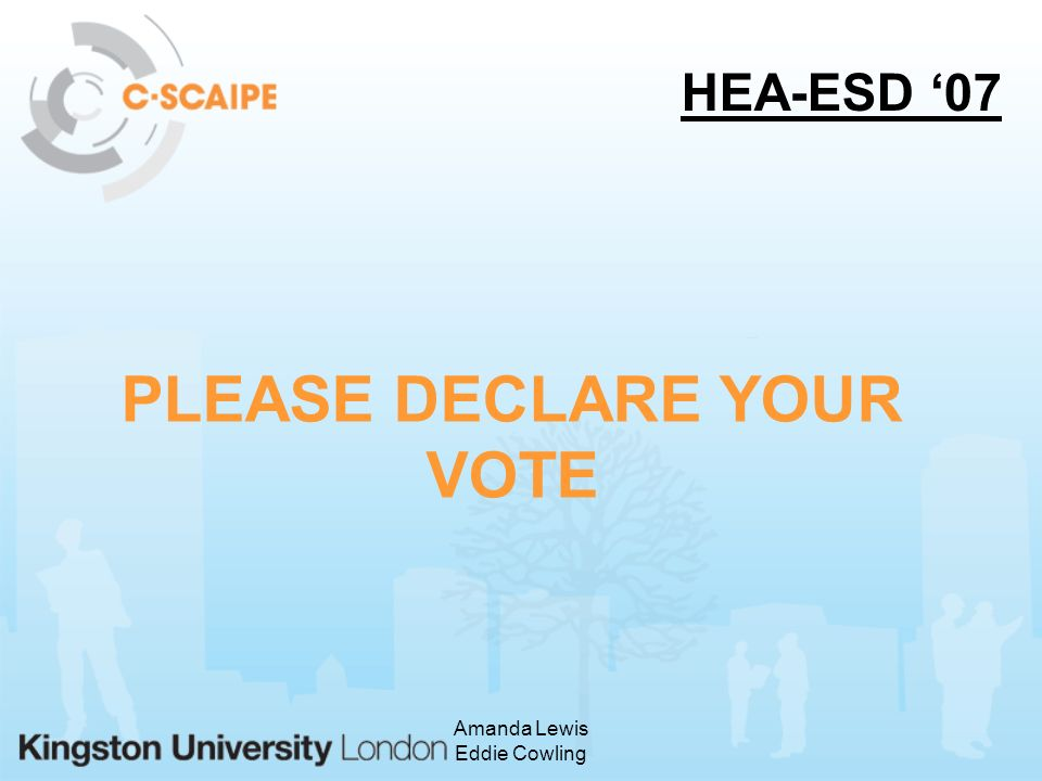 Amanda Lewis Eddie Cowling PLEASE DECLARE YOUR VOTE HEA-ESD 07