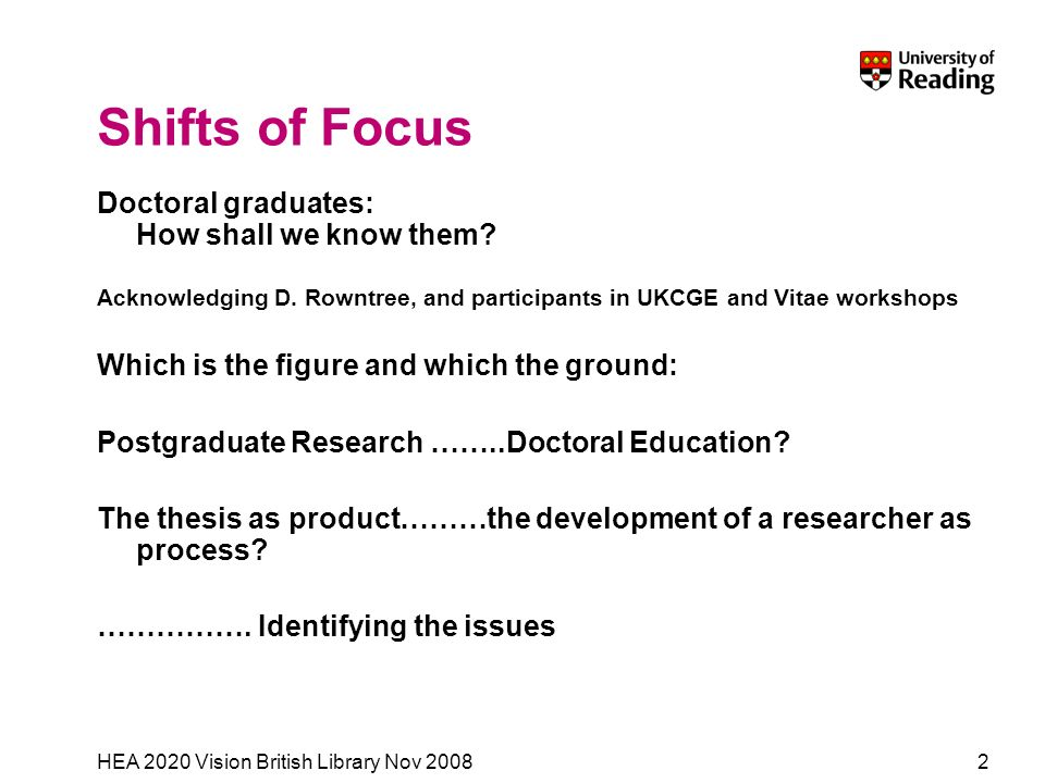 HEA 2020 Vision British Library Nov 20082 Shifts of Focus Doctoral graduates: How shall we know them.
