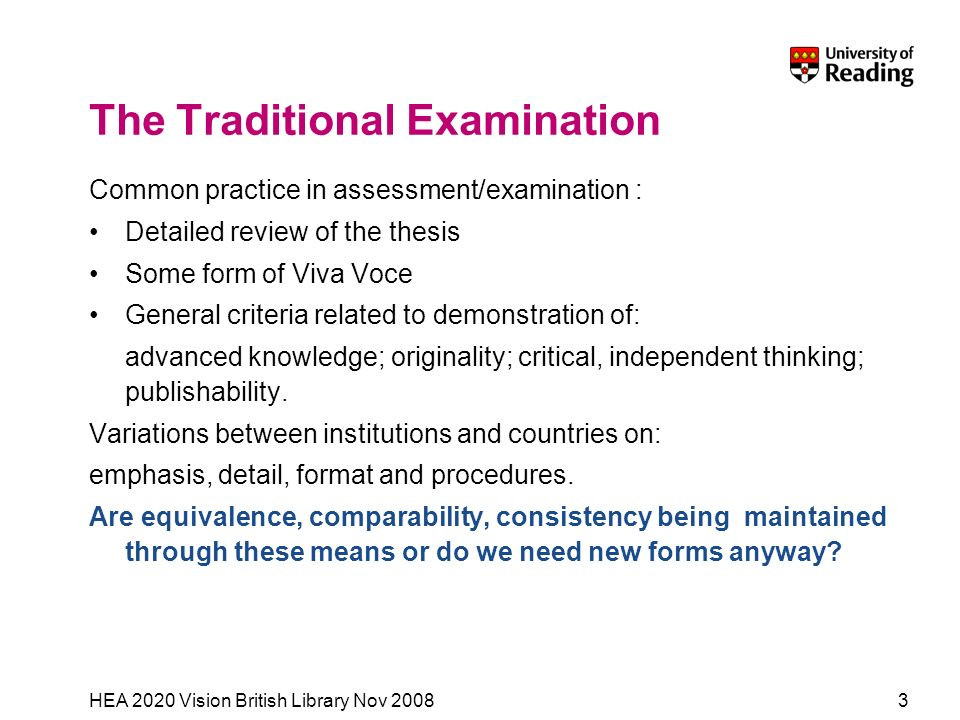 HEA 2020 Vision British Library Nov 20083 The Traditional Examination Common practice in assessment/examination : Detailed review of the thesis Some f