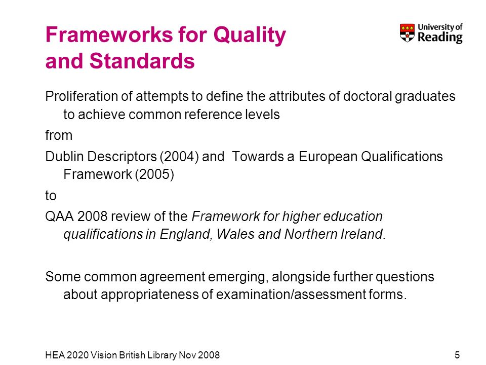 HEA 2020 Vision British Library Nov 20085 Frameworks for Quality and Standards Proliferation of attempts to define the attributes of doctoral graduate