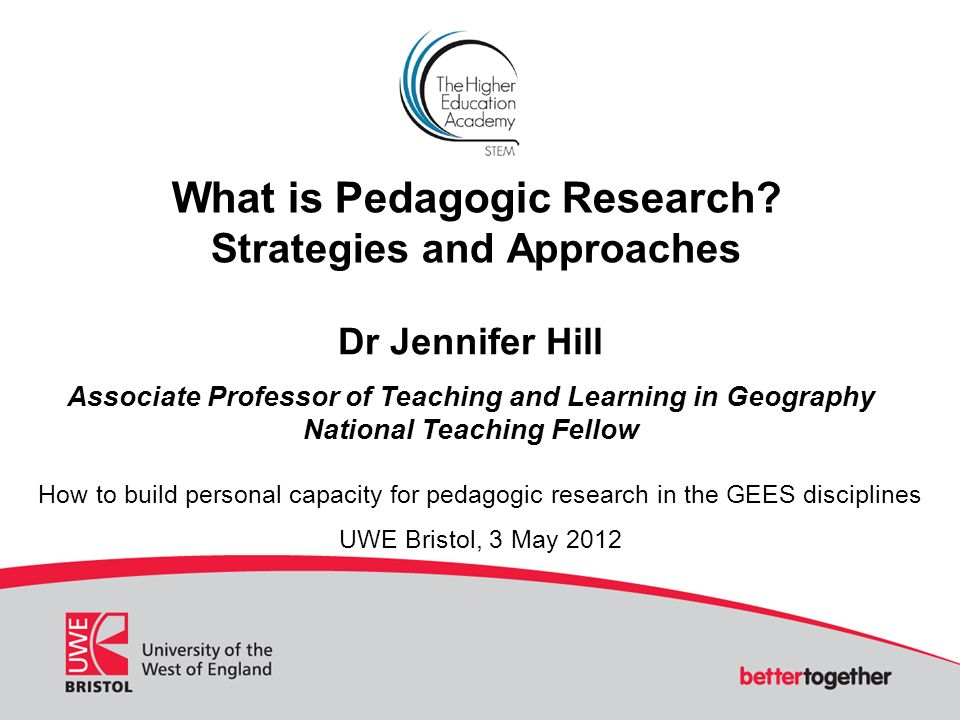 What is Pedagogic Research? Strategies and Approaches Dr Jennifer Hill Associate Professor of Teaching and Learning in Geography National Teaching Fel