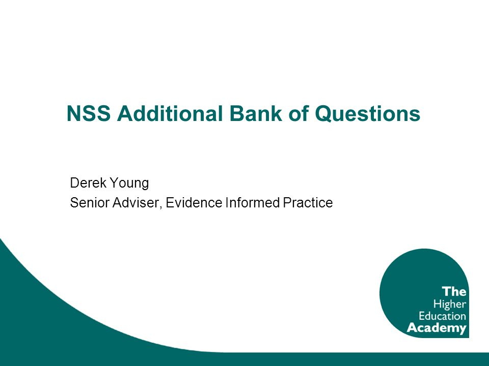 NSS Additional Bank of Questions Derek Young Senior Adviser, Evidence Informed Practice