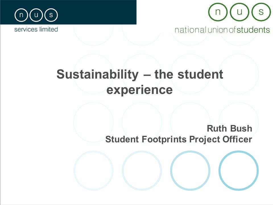 Sustainability – the student experience Ruth Bush Student Footprints Project Officer