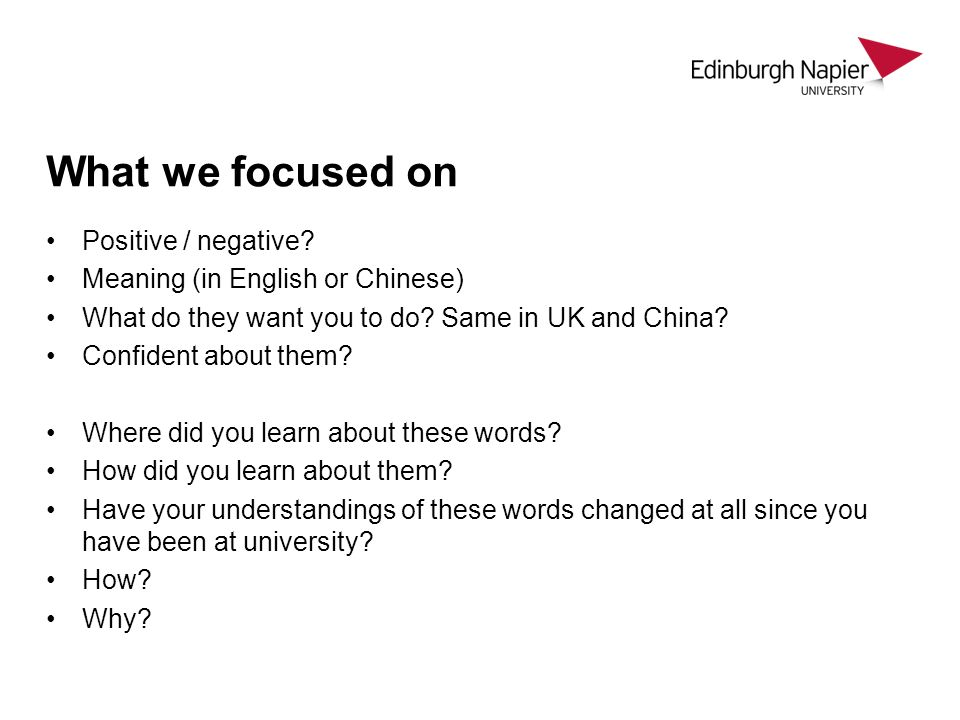 What we focused on Positive / negative? Meaning (in English or Chinese) What do they want you to do? Same in UK and China? Confident about them? Where