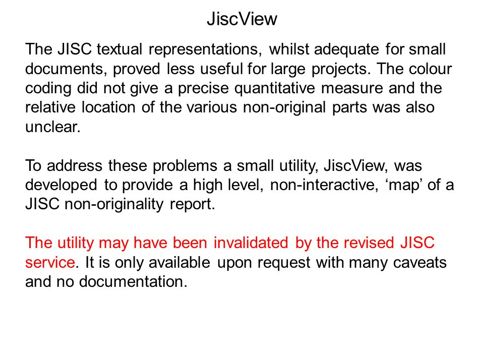 JiscView The JISC textual representations, whilst adequate for small documents, proved less useful for large projects. The colour coding did not give
