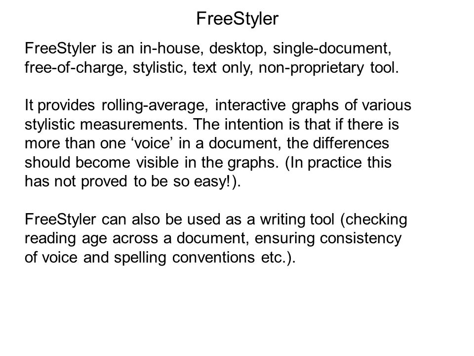 FreeStyler FreeStyler is an in-house, desktop, single-document, free-of-charge, stylistic, text only, non-proprietary tool. It provides rolling-averag