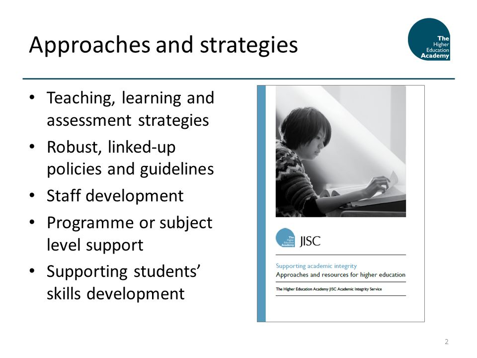 Teaching, learning and assessment strategies Robust, linked-up policies and guidelines Staff development Programme or subject level support Supporting students skills development Approaches and strategies 2