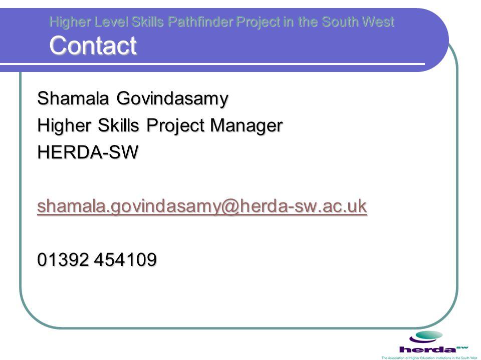 Higher Level Skills Pathfinder Project in the South West Contact Shamala Govindasamy Higher Skills Project Manager HERDA-SW shamala.govindasamy@herda-sw.ac.uk 01392 454109