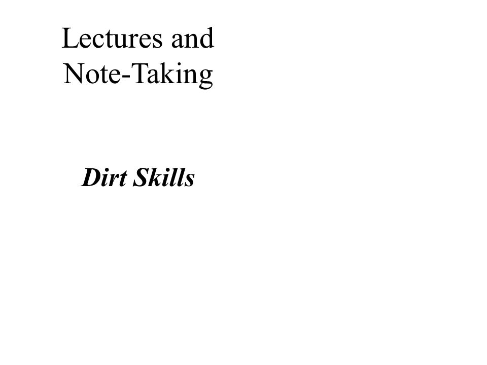 Lectures and Note-Taking Dirt Skills