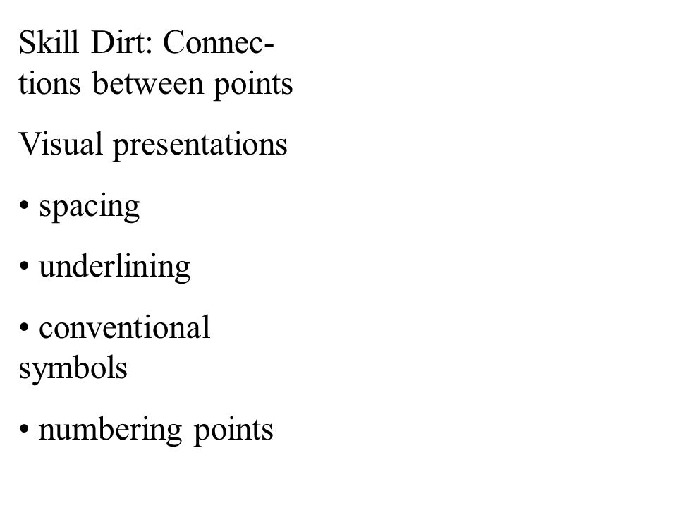 Skill Dirt: Connec- tions between points Visual presentations spacing underlining conventional symbols numbering points