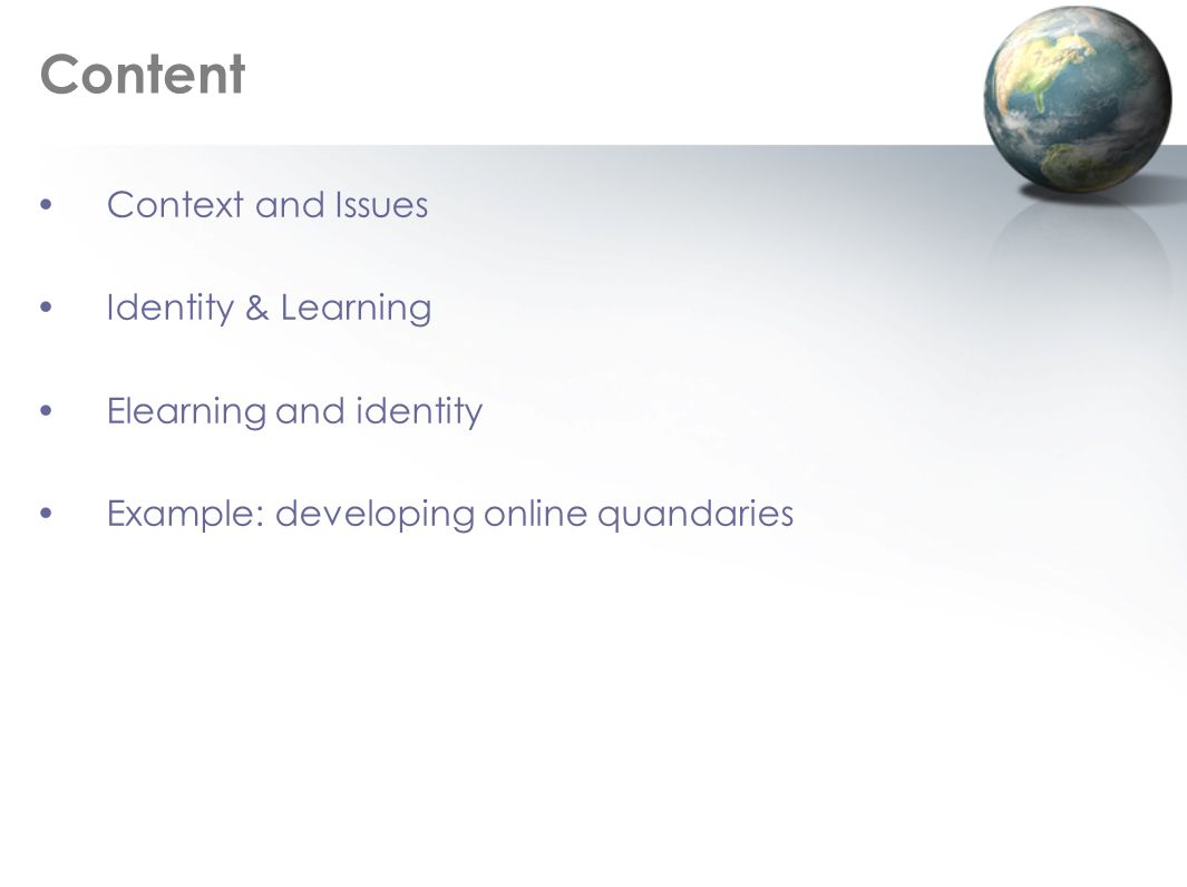 Content Context and Issues Identity & Learning Elearning and identity Example: developing online quandaries