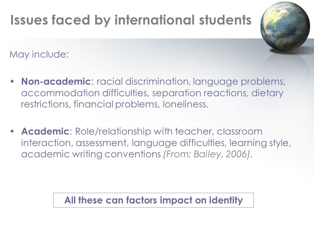 May include: Non-academic : racial discrimination, language problems, accommodation difficulties, separation reactions, dietary restrictions, financial problems, loneliness.