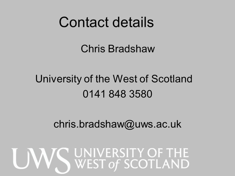 Contact details Chris Bradshaw University of the West of Scotland 0141 848 3580 chris.bradshaw@uws.ac.uk