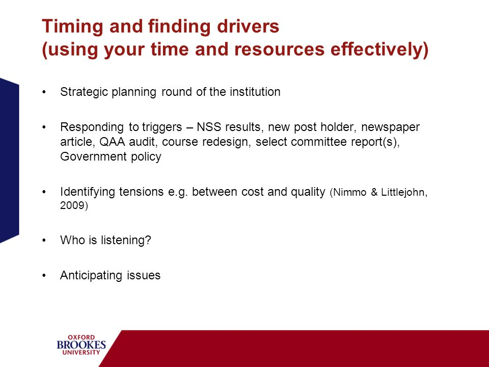 Timing and finding drivers (using your time and resources effectively) Strategic planning round of the institution Responding to triggers – NSS result