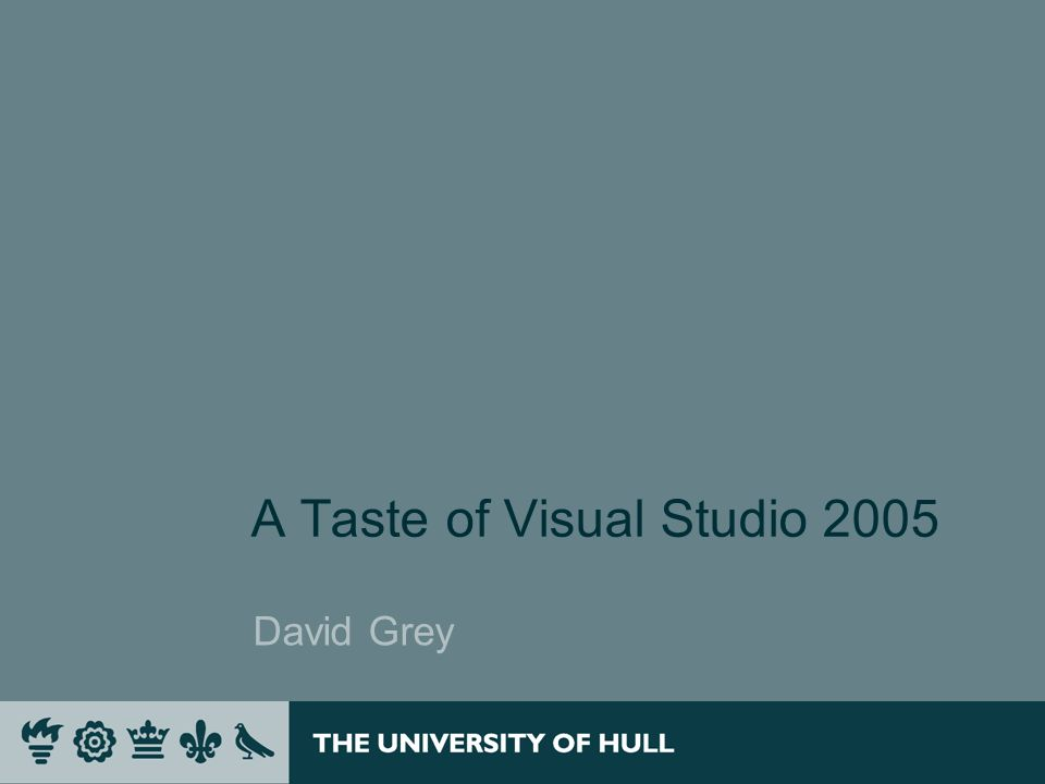 A Taste of Visual Studio 2005 David Grey