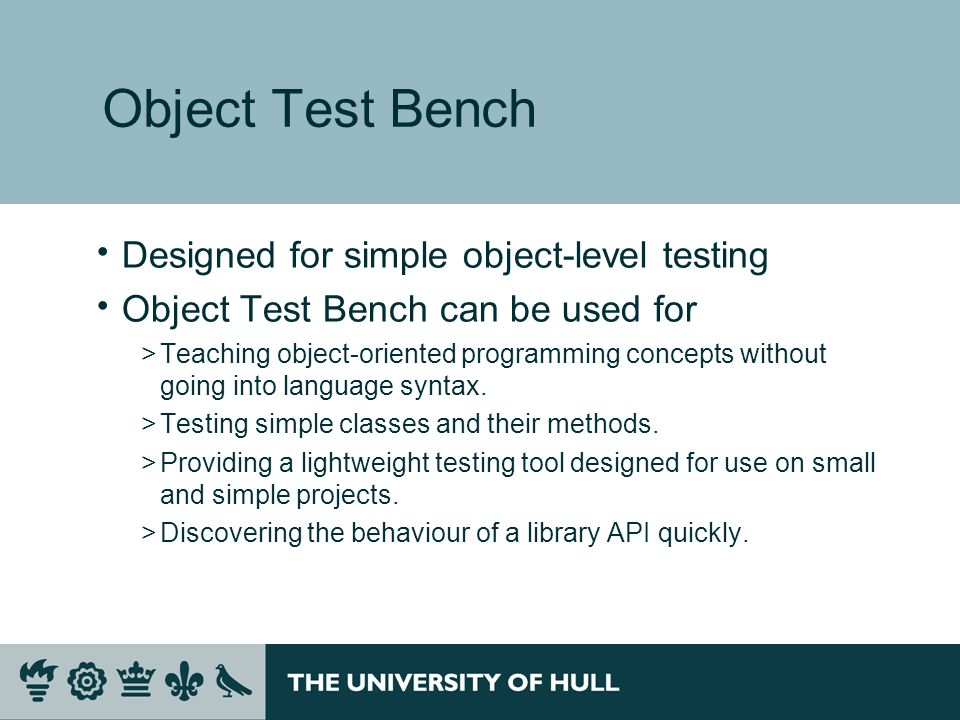 Object Test Bench Designed for simple object-level testing Object Test Bench can be used for >Teaching object-oriented programming concepts without going into language syntax.