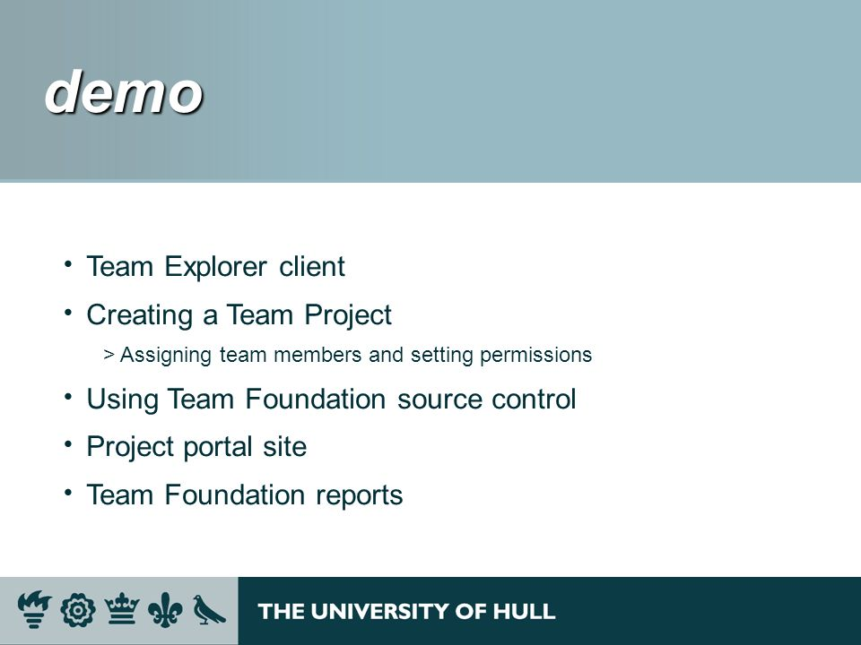 demo demo Team Explorer client Creating a Team Project >Assigning team members and setting permissions Using Team Foundation source control Project portal site Team Foundation reports