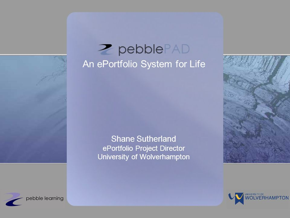 An ePortfolio System for Life Shane Sutherland ePortfolio Project Director University of Wolverhampton