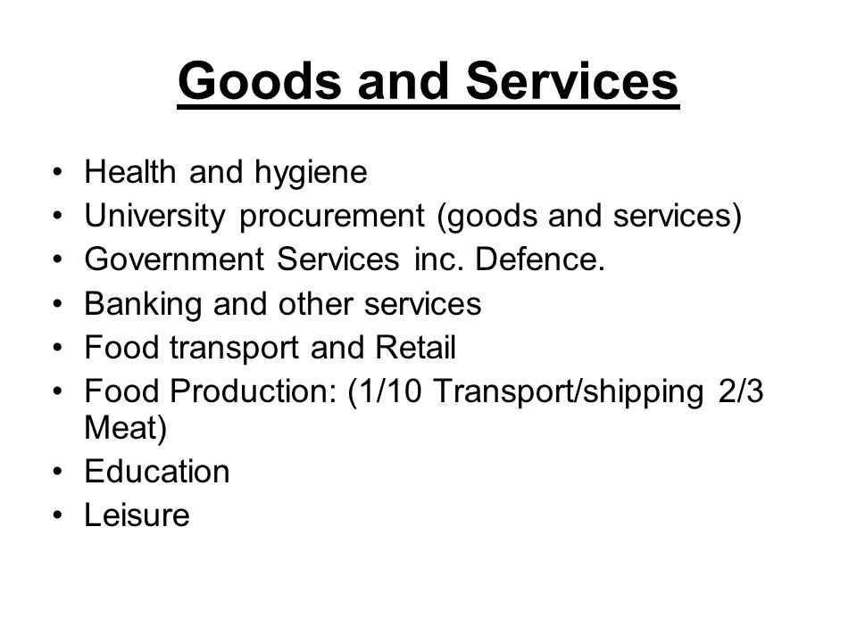 Goods and Services Health and hygiene University procurement (goods and services) Government Services inc. Defence. Banking and other services Food tr