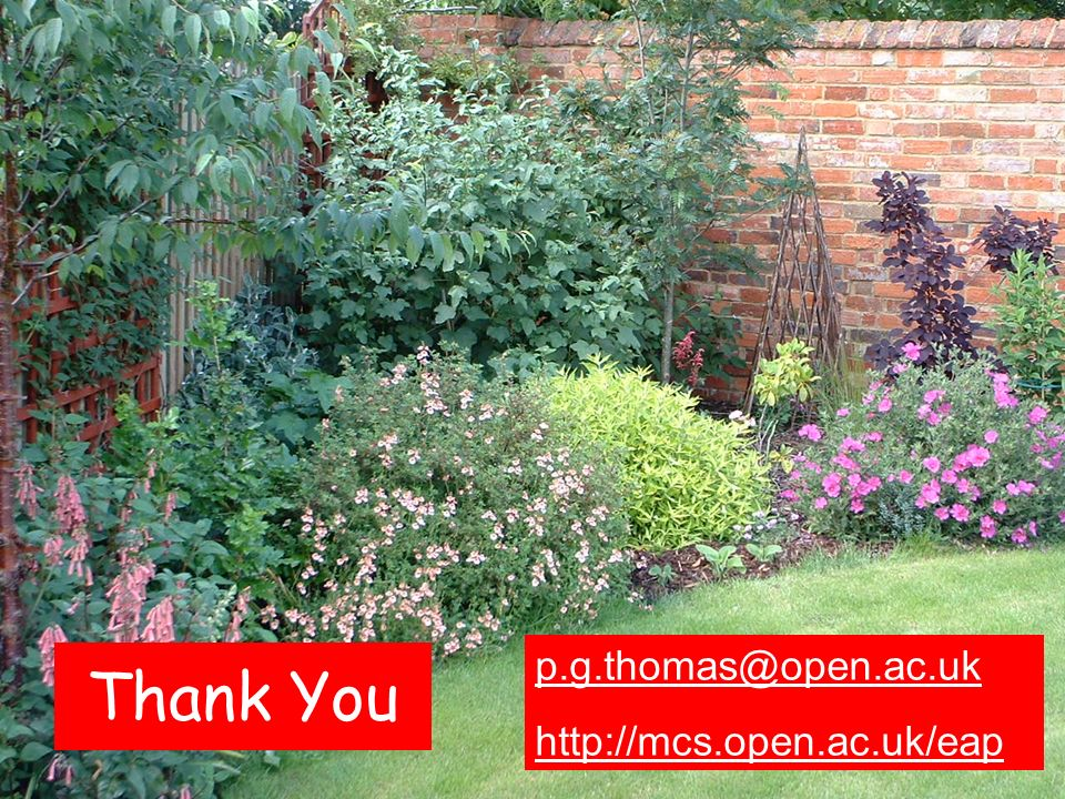 Thank You p.g.thomas@open.ac.uk http://mcs.open.ac.uk/eap