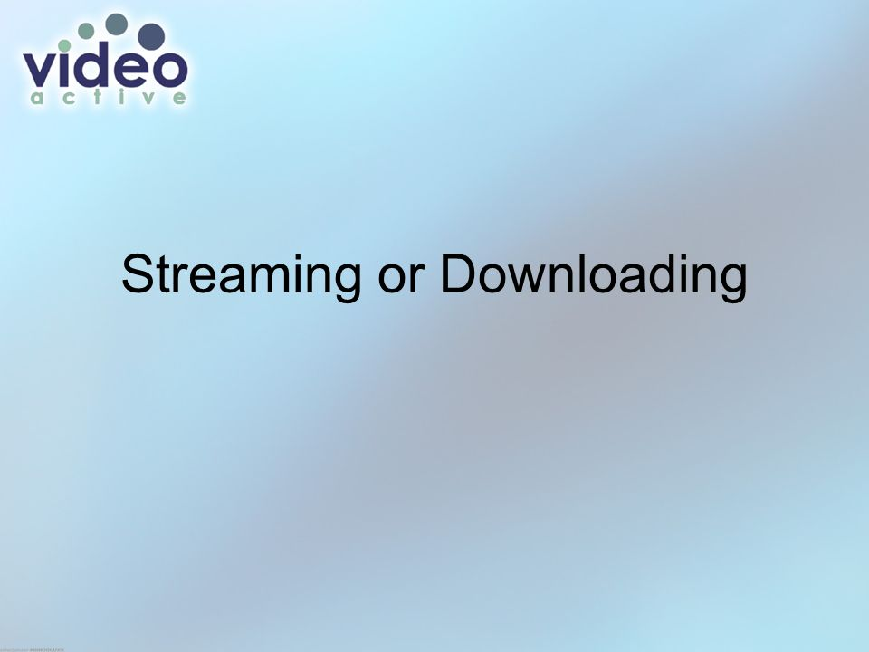 Streaming or Downloading