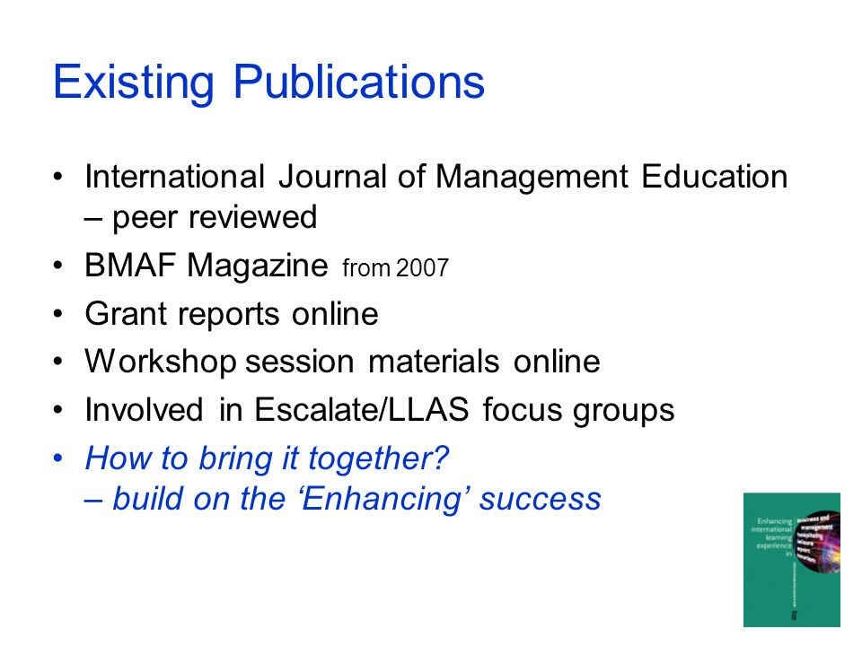 Collaboration BMAF and HLST agreed funding for 3 additionalEnhancing books (approx £6k each book) International Learning Experience title chosen rather than Internationalisation Editors identified for this and Student Centred Learning book (Assessment to follow) Case study material sought, approx.