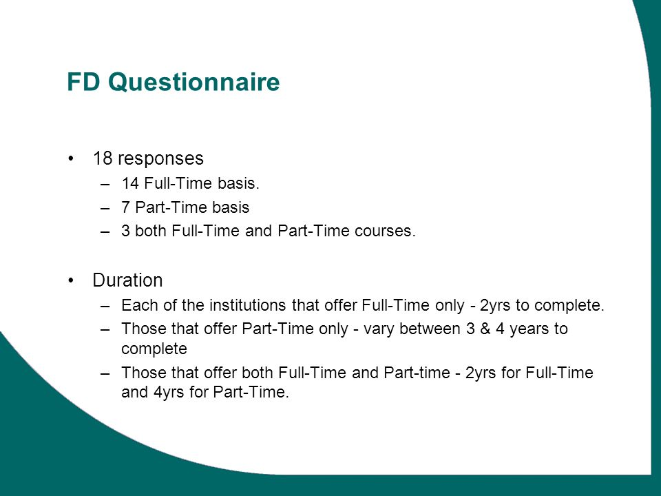 FD Questionnaire 18 responses –14 Full-Time basis.
