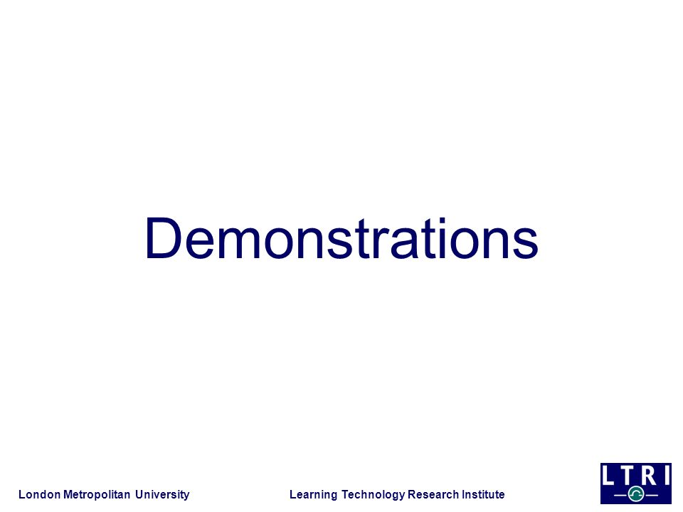 London Metropolitan University Learning Technology Research Institute Demonstrations