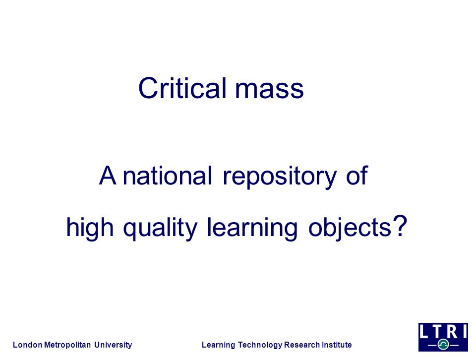 A national repository of high quality learning objects ? Critical mass