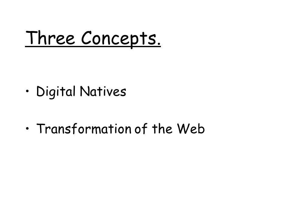Three Concepts. Digital Natives Transformation of the Web