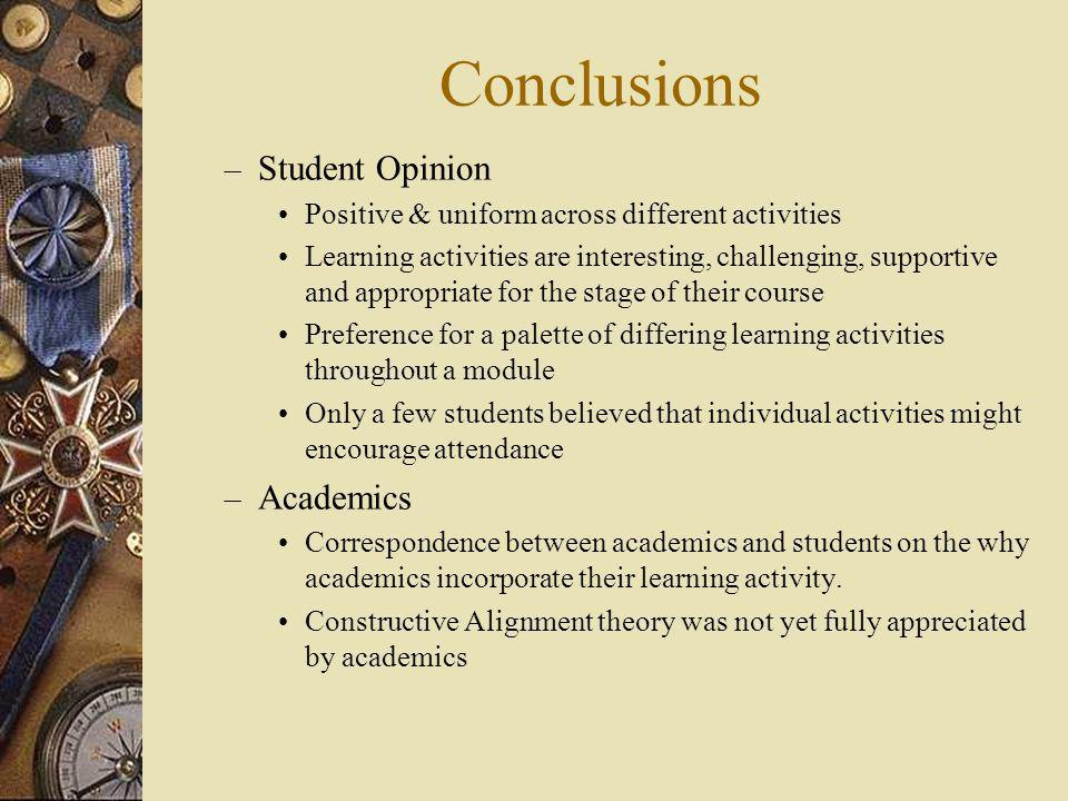 Conclusions – Student Opinion Positive & uniform across different activities Learning activities are interesting, challenging, supportive and appropri