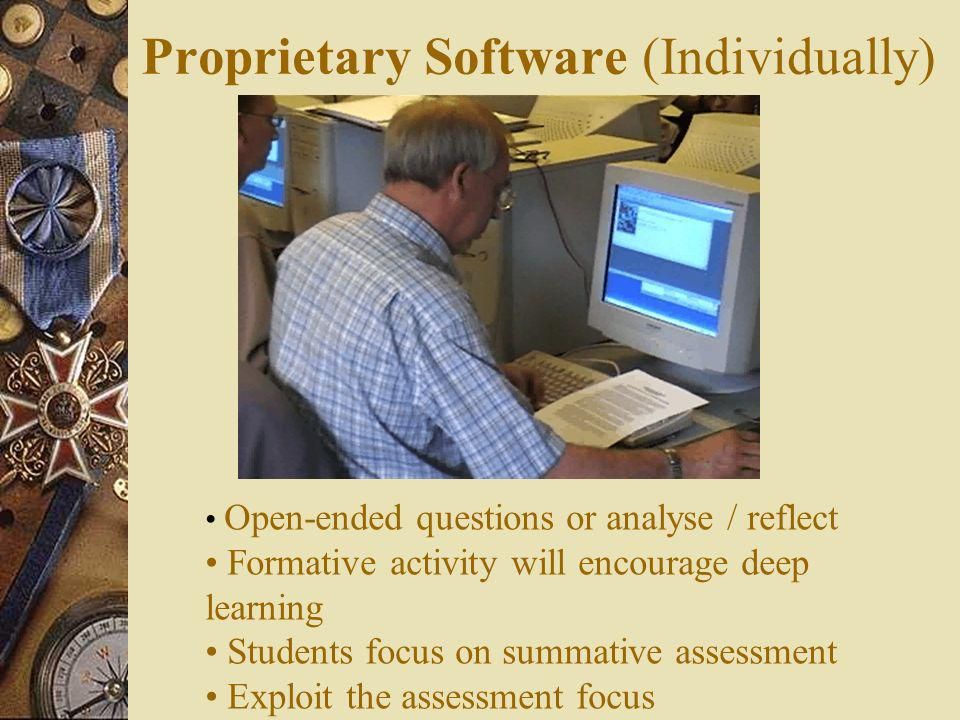 Proprietary Software (Individually) Open-ended questions or analyse / reflect Formative activity will encourage deep learning Students focus on summative assessment Exploit the assessment focus