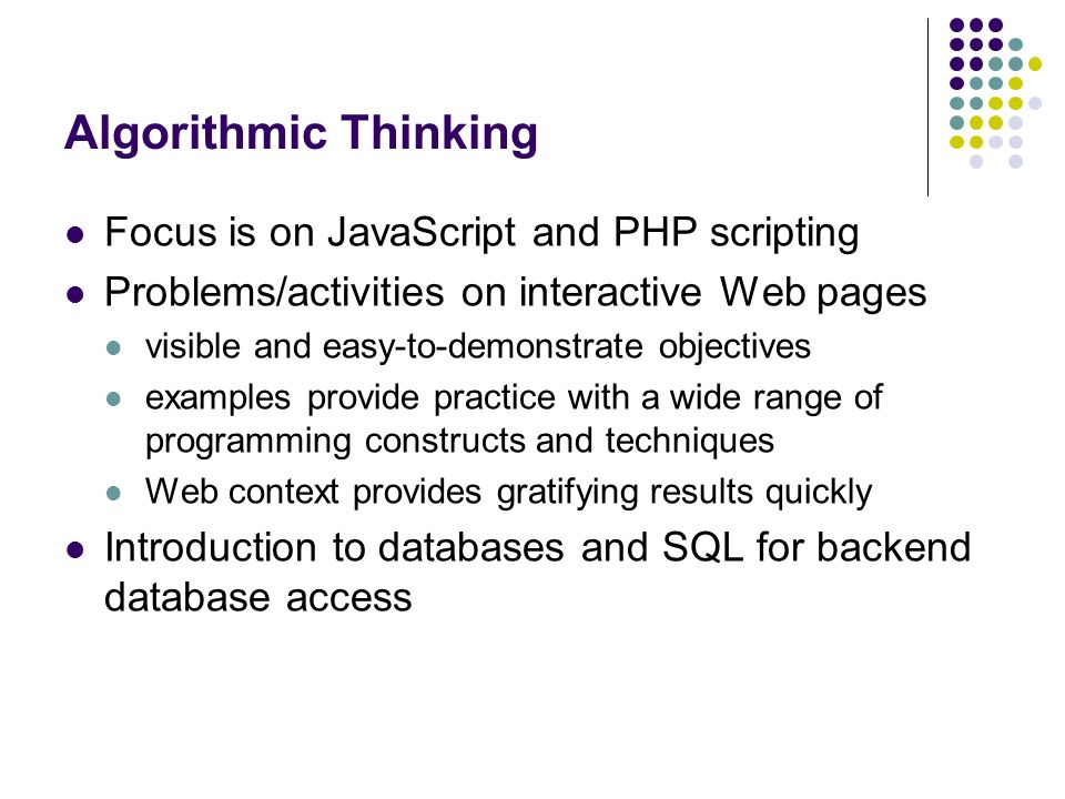 Algorithmic Thinking Focus is on JavaScript and PHP scripting Problems/activities on interactive Web pages visible and easy-to-demonstrate objectives