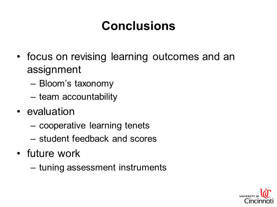 Conclusions focus on revising learning outcomes and an assignment –Blooms taxonomy –team accountability evaluation –cooperative learning tenets –stude