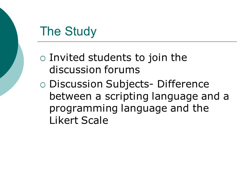 The Study Invited students to join the discussion forums Discussion Subjects- Difference between a scripting language and a programming language and t