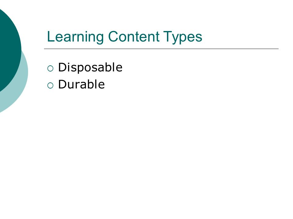 Learning Content Types Disposable Durable