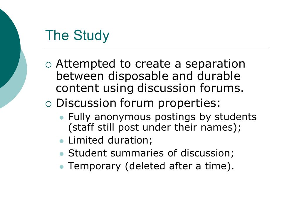 The Study Attempted to create a separation between disposable and durable content using discussion forums. Discussion forum properties: Fully anonymou