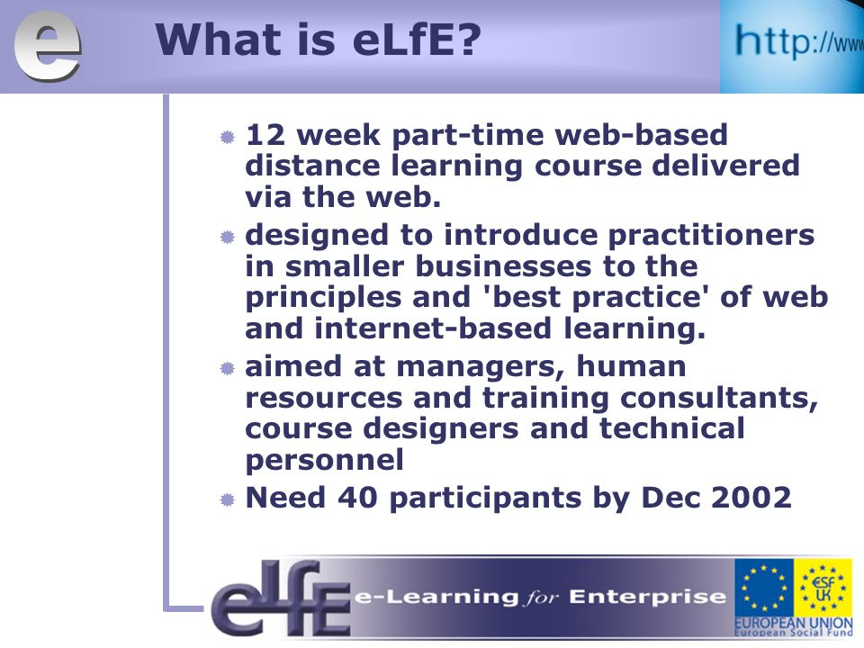What is eLfE. 12 week part-time web-based distance learning course delivered via the web.