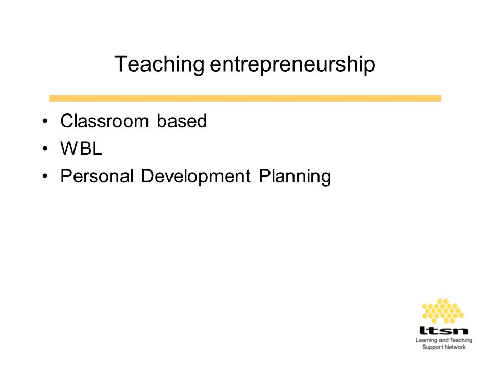 Teaching entrepreneurship Classroom based WBL Personal Development Planning