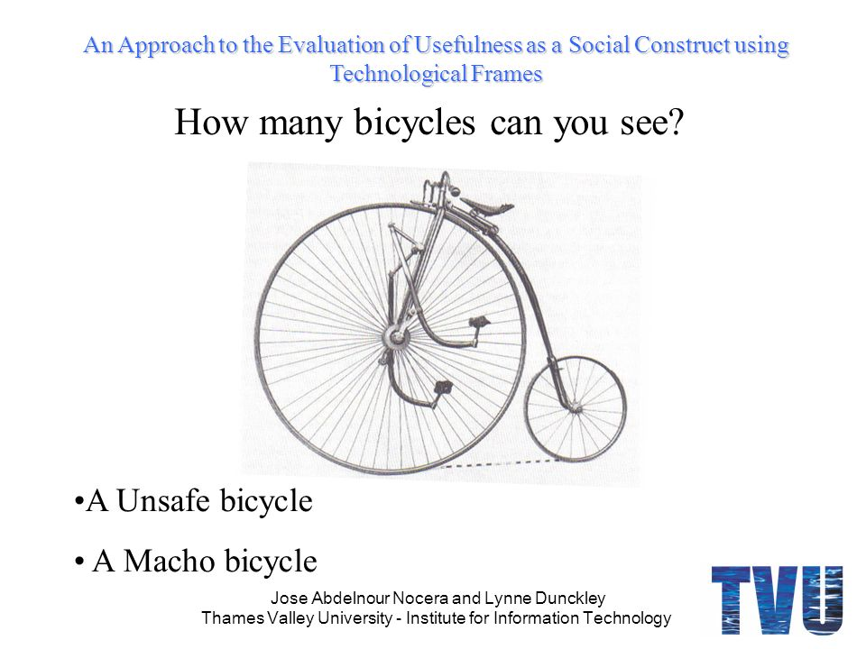 An Approach to the Evaluation of Usefulness as a Social Construct using Technological Frames Jose Abdelnour Nocera and Lynne Dunckley Thames Valley University - Institute for Information Technology How many bicycles can you see.