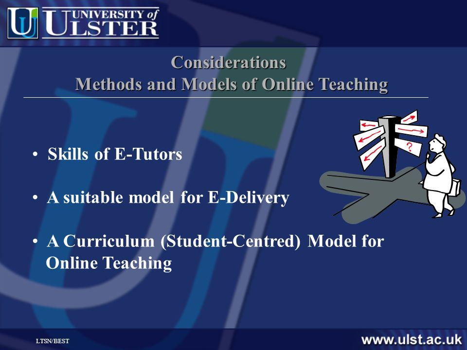 LTSN/BEST Considerations Methods and Models of Online Teaching Skills of E-Tutors A suitable model for E-Delivery A Curriculum (Student-Centred) Model