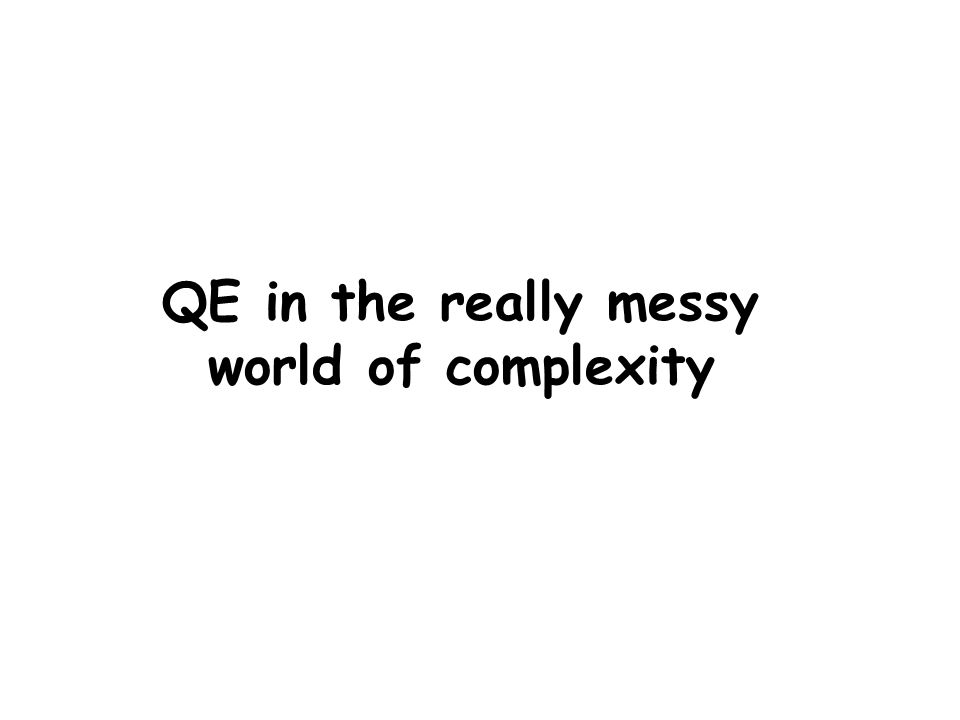 QE in the really messy world of complexity