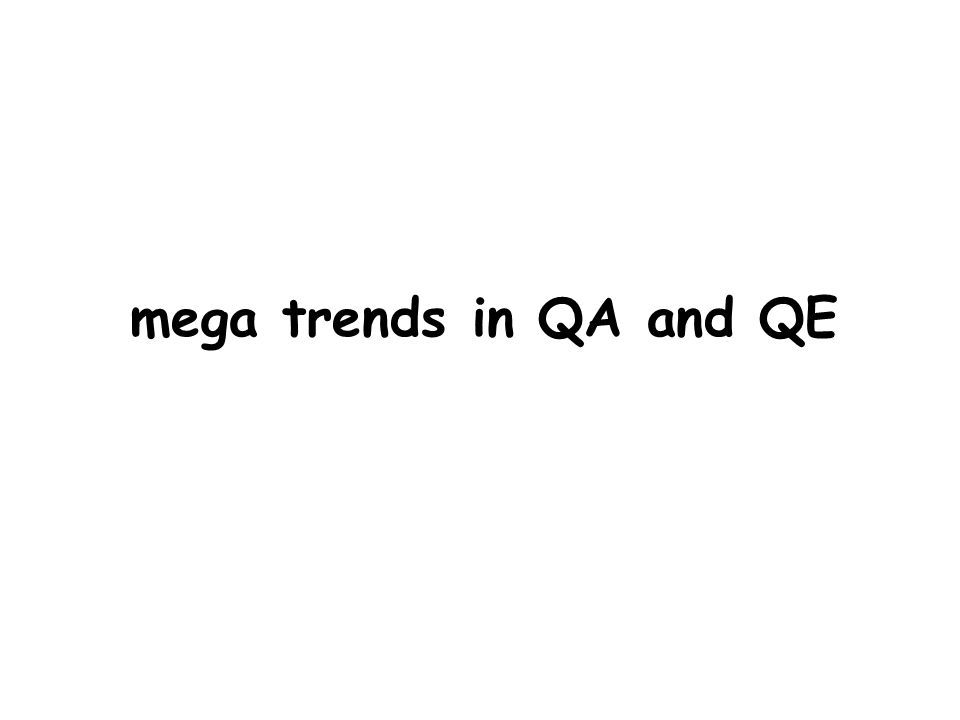mega trends in QA and QE