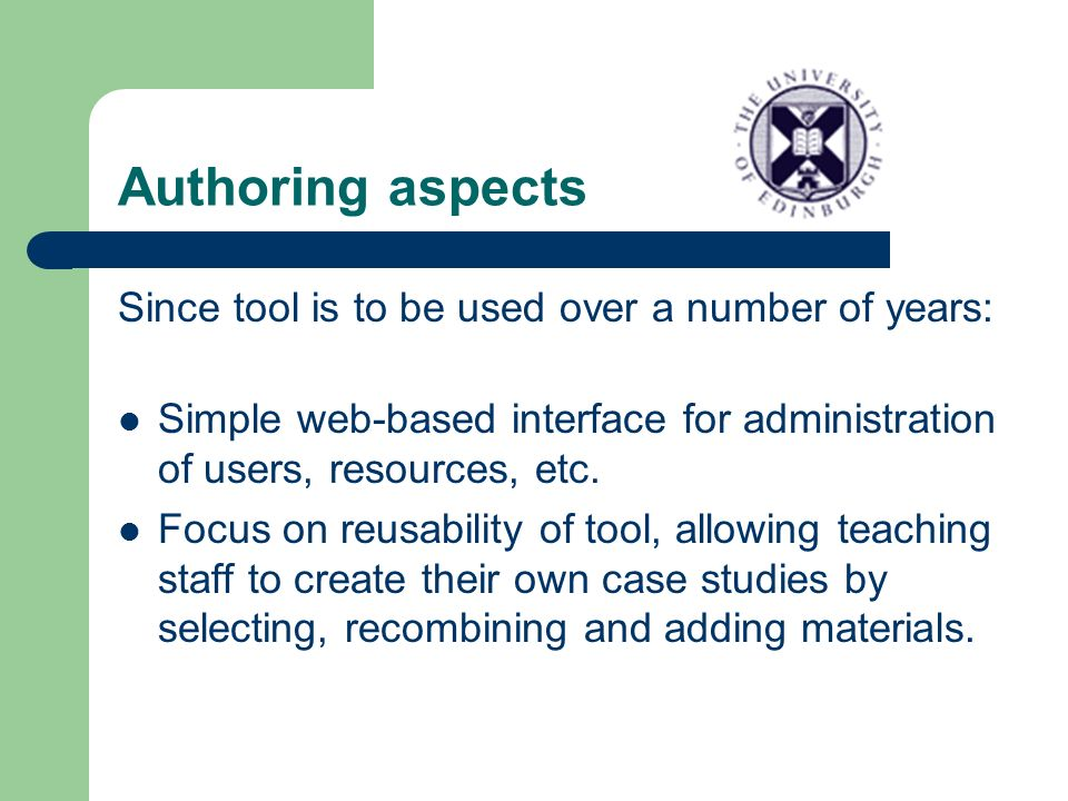 Authoring aspects Since tool is to be used over a number of years: Simple web-based interface for administration of users, resources, etc.
