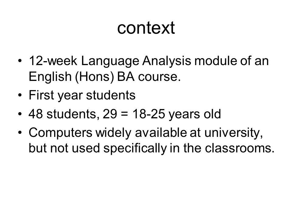 context 12-week Language Analysis module of an English (Hons) BA course.