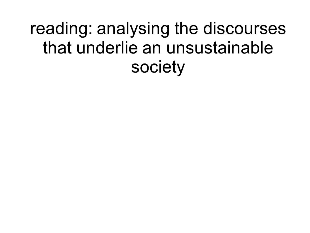 reading: analysing the discourses that underlie an unsustainable society