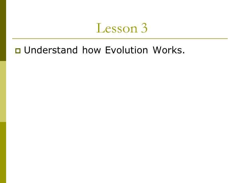Lesson 3 Understand how Evolution Works.