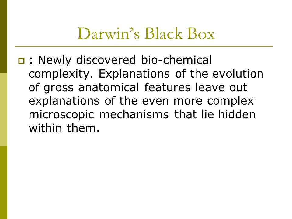 Darwins Black Box : Newly discovered bio-chemical complexity.
