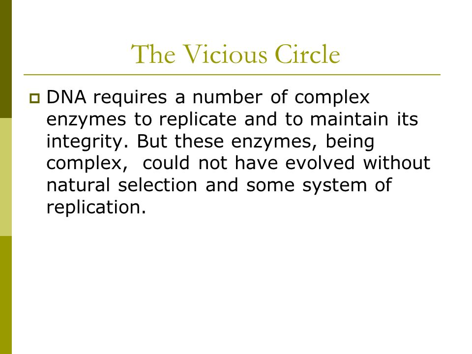 The Vicious Circle DNA requires a number of complex enzymes to replicate and to maintain its integrity.